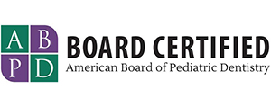 Board Certified American Board of Pediatric Dentistry